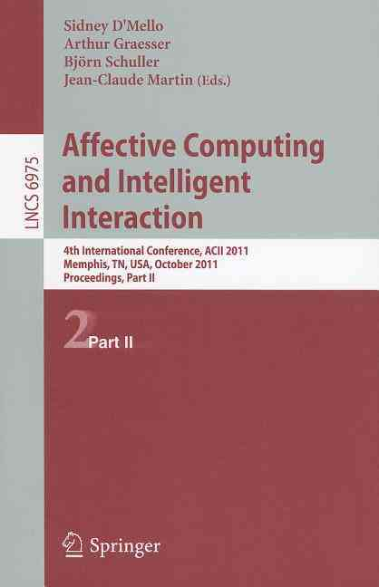 Affective Computing and Intelligent Interaction By D-�mello, Sidney (EDT)/ Graesser, Arthur (EDT)/ Schuller, Bjoern (EDT)/ Martin, Jean-claude (EDT)